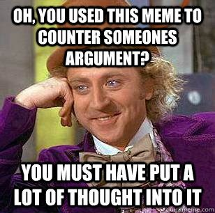 Internet Argument Meme - oh you used this meme to counter someones argument you