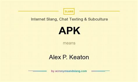 what does apk stand for apk alex p keaton in slang chat texting subculture by acronymsandslang