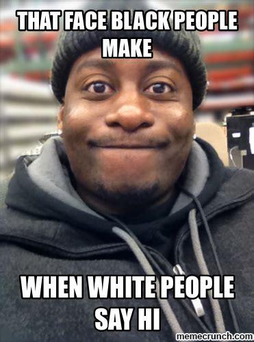 Black People Meme - that face black people make