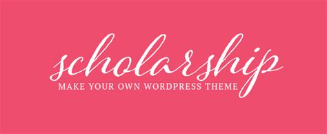 win a scholarship make your own wordpress theme for free