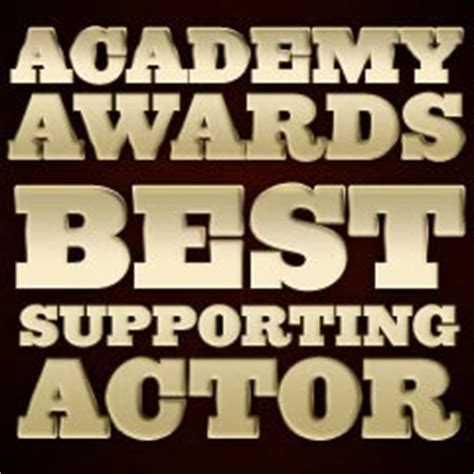 Best Supporting Actor Also Search For Opinions On Academy Award For Best Supporting Actor