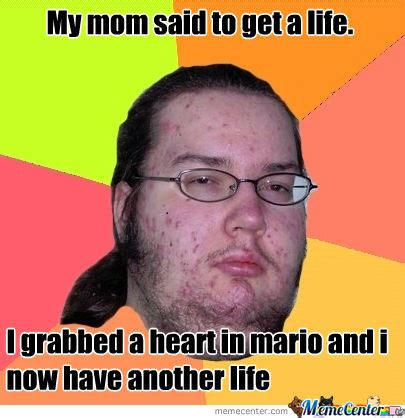 Get A Life Meme - mom said to get a life by burn1nb34r meme center