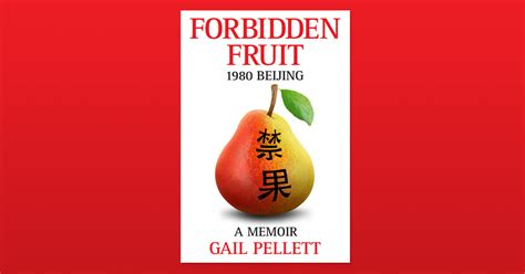 berries a memoir books forbidden fruit 1980 beijing a memoir by gail pellett