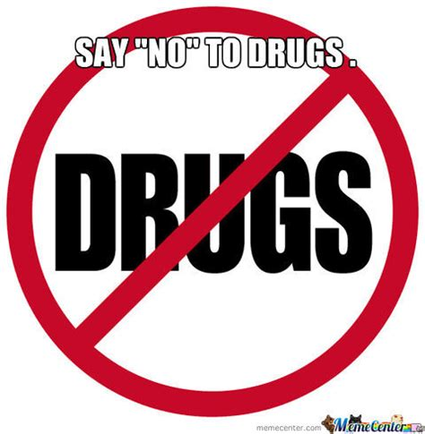 Say No To Drugs Meme - say no to drugs by recyclebin meme center