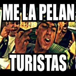 Me La Pelan Meme - meme personalizado me la pelan turistas 8952791