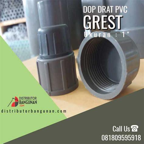 Dop Drat Pvc 1 2 dop drat 1 grest distributor pipa pvc perlengkapan air