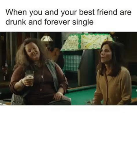 Drunk Friend Memes - 25 best memes about forever single forever single memes