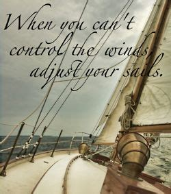 sailmaker themes quotes when you can t control the winds adjust your sails this