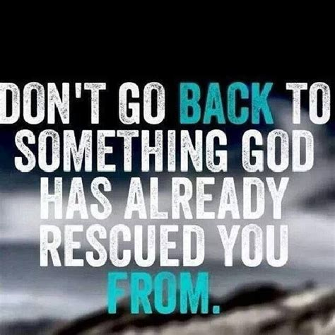 god needs to go 1511661364 don t go back to something god has already rescued you from you need jesus