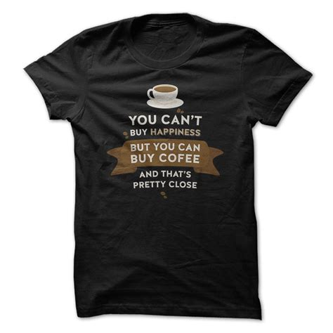 Where Can You Buy Shirts You Can Buy Coffee T Shirt Hoodie Occupation T Shirts