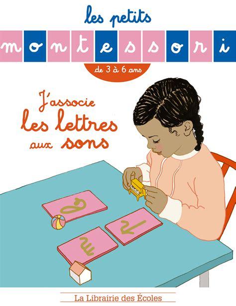 les petits cousins les les petits montessori j associe les lettres aux sons la librairie des ecoles