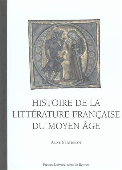 2080711725 la litterature francaise du moyen livre histoire de la litt 233 rature fran 231 aise du moyen 226 ge