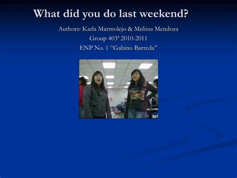 What Did You Last by Ppt What Did You Do Last Weekend Powerpoint