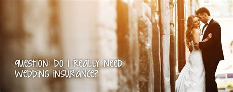 Wedding Insurance by Question Do I Really Need Wedding Insurance American
