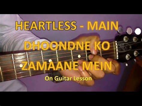 main hati guitar tutorial learn guitar heartless main dhoondne ko zamaane mein