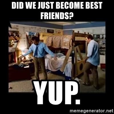 Did We Just Become Best Friends Meme - did we just become best friends yup stepbrothers
