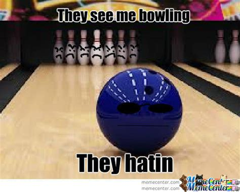 Funny Bowling Meme - they see me bowling by mcdingleberries meme center