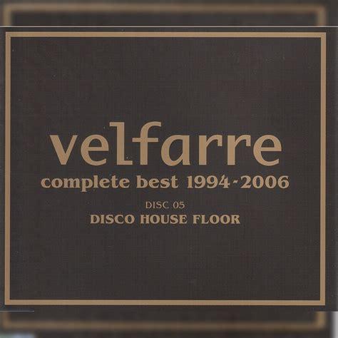 best house music 2006 velfarre complete best 1994 2006 cd5 disco house floor mp3 buy full tracklist