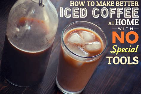 how to make better iced coffee at home with no special