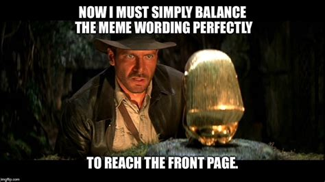 Indiana Jones Meme - raiders of the lost memes imgflip