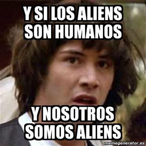 Memes De Aliens - meme keanu reeves y si los aliens son humanos y nosotros