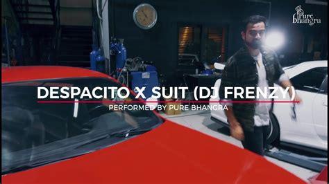 despacito x suit mp3 download pure bhangra despacito x suit dj frenzy guru