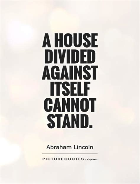 a house divided against itself a house divided against itself cannot stand picture quotes