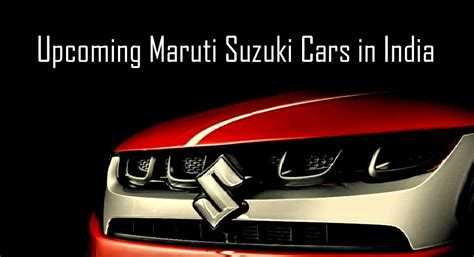 upcoming maruti suzuki new cars in india upcoming maruti cars in 2018 full list with launch date