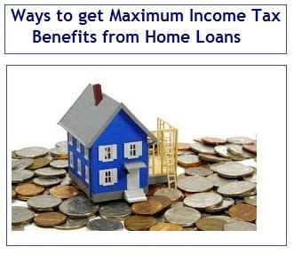 housing loan income tax benefit 3 ways to get maximum income tax benefits from home loans u s 80c 24 and 80ee