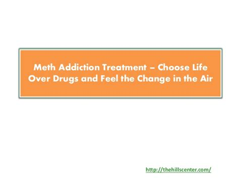 Meth Detox Home Remedies by Meth Addiction Treatment Choose Drugs And Feel