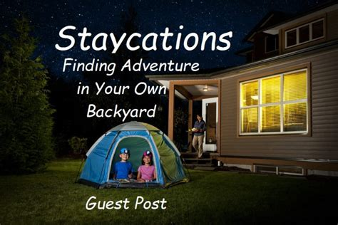 Adventures In Your Own Backyard by Staycations Finding Adventure In Your Own Backyard
