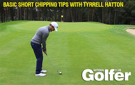 Backyard Chipping Drills by Basic Chipping Tips With Tyrrell Hatton National