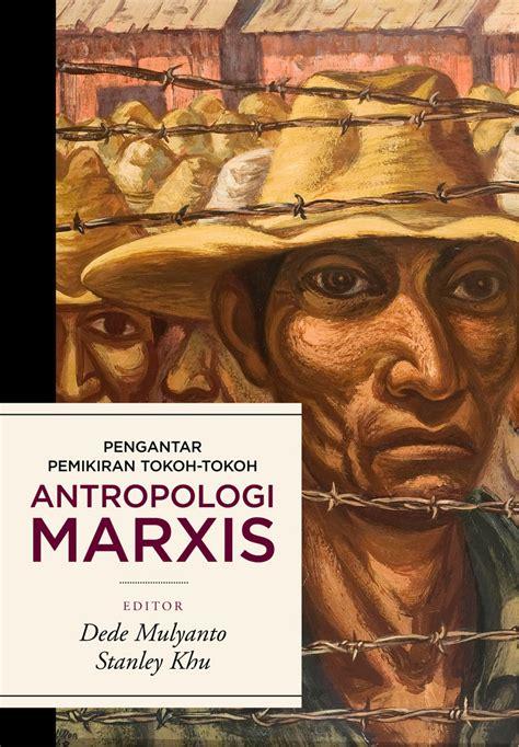 pengantar pemikiran tokoh tokoh antropologi marxis marjin kiri publisher