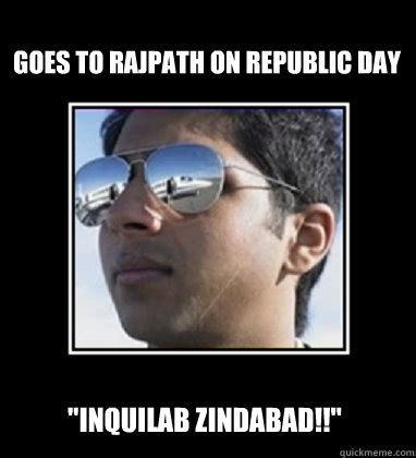 Rich Delhi Boy Meme - goes to rajpath on republic day quot inquilab zindabad