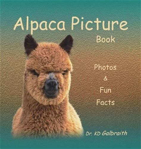 the alpaca books alpaca picture book photos and facts written by dr kd