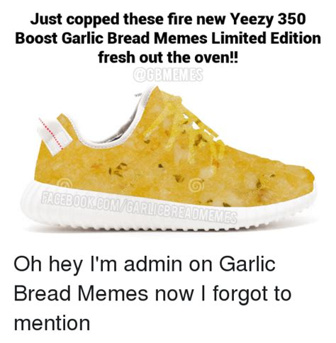 Garlic Bread Meme - just copped these fire new yeezy 350 boost garlic bread