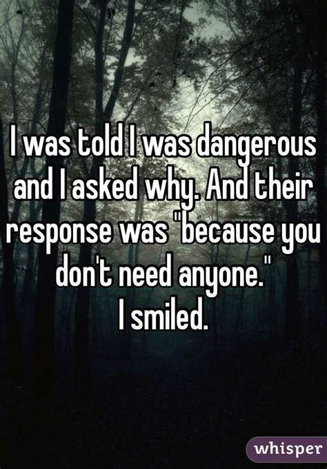 why would anyone want an quot i was told i was dangerous and i asked why and their