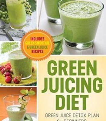 Juicing Detox Diet Pdf by Green Juicing Diet Green Juice Detox Plan For Beginners