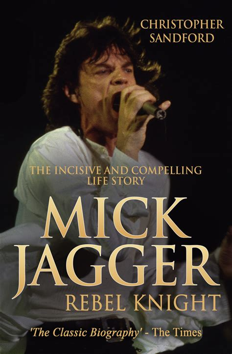 mick jagger books mick jagger rebel by christopher sandford