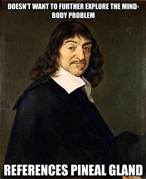 Descartes Meme - descartes dualism international baccalaureate ib
