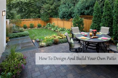 how to design my backyard how to design and build your own patio