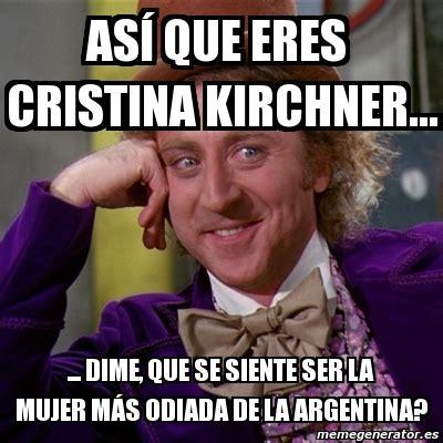 cristina fernandez de kirchner memes meme willy wonka as 237 que eres cristina kirchner