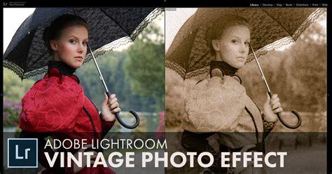 tutorial lightroom vintage vintage photo effect with adobe lightroom tutorial