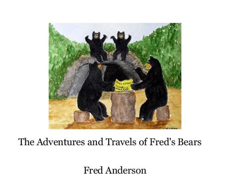 the travels of adventurous and relentless republic books the adventures and travels of fred s bears by fred