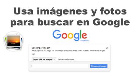 buscar imagenes en google como realizar b 250 squedas en google usando una imagen o foto