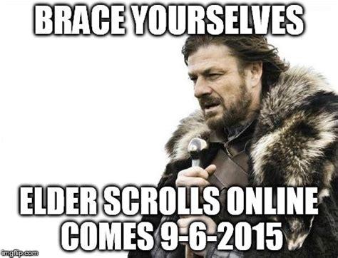 Elder Scrolls Online Meme - brace yourselves x is coming meme imgflip