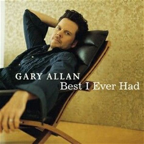 best i ever had 17 best images about gary allan on pinterest country