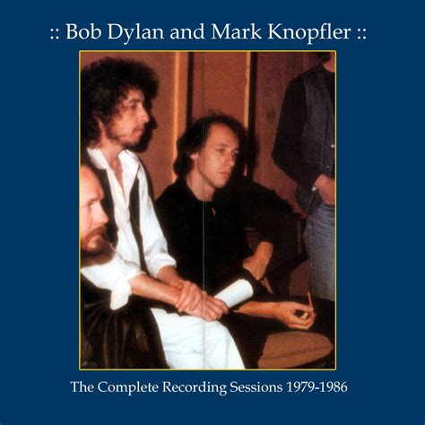 bob dylan and mark knopfler complete recording sessions