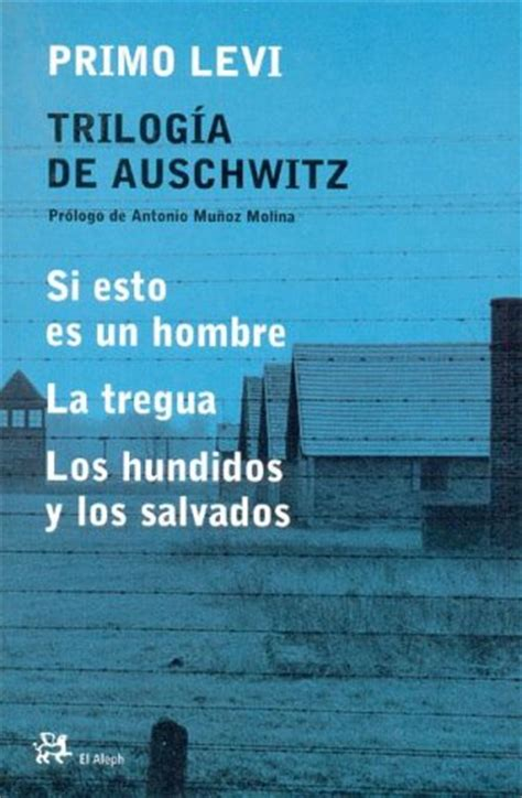 trilogia de auschwitz trilog 237 a de auschwitz si esto es un hombre la tregua los hundidos y los salvados by primo