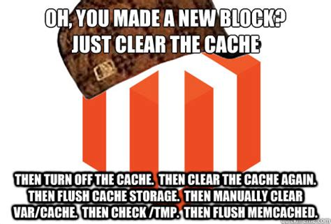 Clear Meme - oh you made a new block just clear the cache then turn